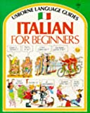 Italian for Beginners: Internet Linked (Usborne Language Guides)