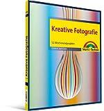 Kreative Fotografie - 52 Wochenendprojekte (Digital fotografieren)