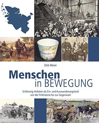 Menschen in Bewegung: Schleswig-Holstein als Ein- und Auswanderungsland von der Prähistorie bis zur Gegenwart