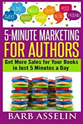 5-Minute Marketing for Authors: Get More Sales for Your Books in Just 5 Minutes a Day by Barb Asselin (2015-02-28)