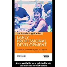 The Insider's Guide to Early Professional Development: Succeed in Your First Five Years as a Teacher (Tes Career Guides)