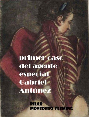 Primer Caso del Agente Especial Gabriel Antúnez (Casos del ...