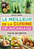 Le meilleur de la cuisine réunionnaise : Plus de 200 recettes...