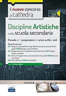 Il nuovo concorso a cattedra. Classi A17 (A025), A16 (A027), A01 (A028), A54 (A061) discipline artistiche nella scuola secondaria. Manuale... Con espansione online