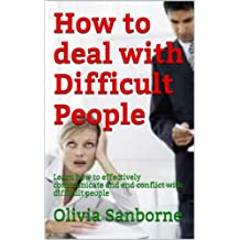 How to deal with Difficult People: Learn how to effectively communicate and end conflict with difficult people (English Edition)