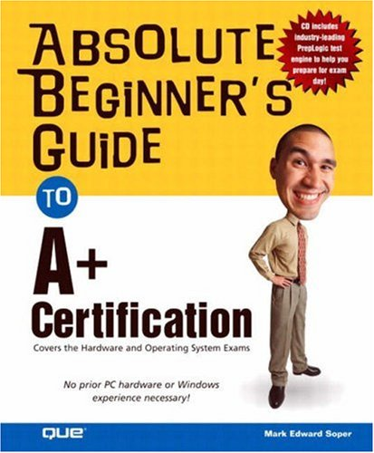 Absolute Beginner's Guide to A+ Certification: A+ Certification Study Guide (Absolute Beginners Guides) por Mark Edward Soper
