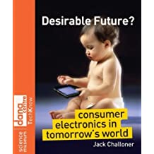 Desirable Future?: Consumer Electronics in Tomorrow's World (Science Museum TechKnow Series) by Jack Challoner (2008-12-02)