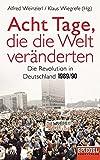 Acht Tage, die die Welt veränderten: Die Revolution in Deutschland 1989/90 - Ein SPIEGEL-Buch -