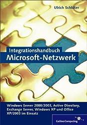 Integrationshandbuch Microsoft-Netzwerk: Windows Server 2000/2003, Active Directory, Exchange Server, Windows XP und Office XP/2003 im Einsatz (Galileo Computing)