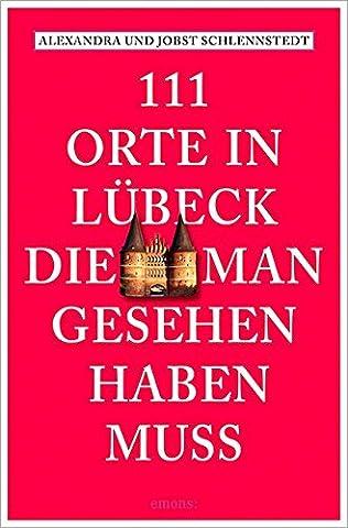 111 Orte in Lübeck, die man gesehen haben muss: Reiseführer
