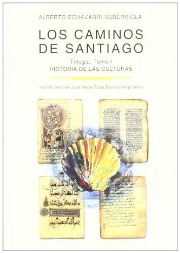 Los caminos de Santiago : trilogía: Los caminos de Santiago. TOMO I: Historia de las Culturas: 1 (HISTORIA Y GEOGRAFIA)