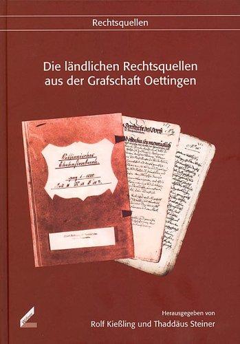 Die ländlichen Rechtsquellen aus der Grafschaft Oettingen (Veröffentlichungen der Schwäbischen Forschungsgemeinschaft)