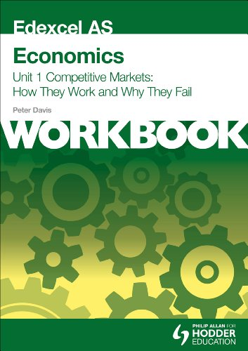 Edexcel as Economics Unit 1 Workbook: Competitive Markets: How They Work and Why They Fail (How Markets Fail)