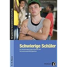 Schwierige Schüler - Sekundarstufe: 64 Handlungsmöglichkeiten bei Verhaltensauffälligkeiten (5. bis 10. Klasse) (Bergedorfer® Grundsteine Schulalltag)