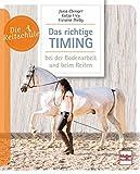 Das richtige Timing - bei der Bodenarbeit und beim Reiten (Die Reitschule) - Jana Ebinger