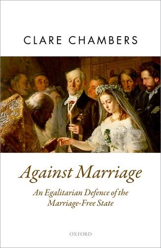 Against Marriage: An Egalitarian Defense of the Marriage-Free State (Oxford Political Theory) por Clare Chambers