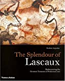 The Splendour of Lascaux: Rediscovering the Greatest Treasure of Prehistoric Art by Norbert Aujoulat (2005-05-30)