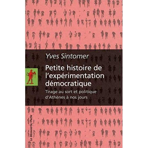 [Petite histoire de l'expérimentation démocratique : Tirage au sort et politique d'Athènes à nos jours] [By: Sintomer, Yves] [November, 2011]