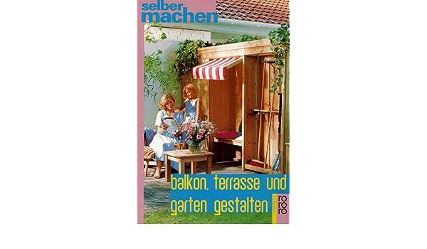 Balkon, Terrasse Und Garten Gestalten: Amazon.de: Uwe Kollmorgen: Bücher