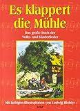 Es klappert die Mühle: Das grosse Buch der Volks- und Kinderlieder