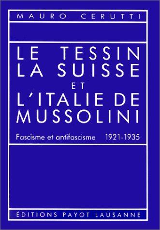 Le Tessin, la Suisse et l'Italie de Mussolini: Fascisme et antifascisme 1921-1935