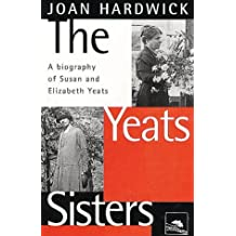 The Yeats Sisters: Biography of Susan and Elizabeth Yeats