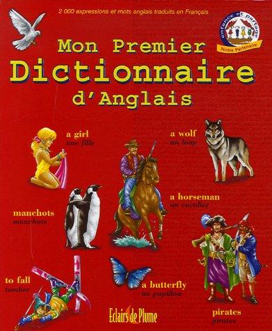 Mon Premier Dictionnaire d'Anglais : 2000 expressions et mots traduits en Français par Anne Garcia-Lozano, Joëlle Naïm