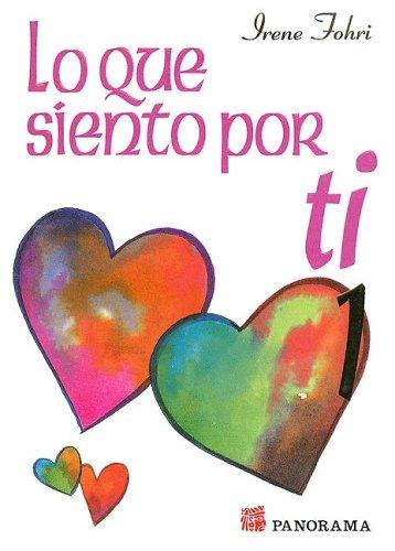 Lo Que Siento Por Ti: Antologia de Poemas de Amor 1 por Irene Fohri