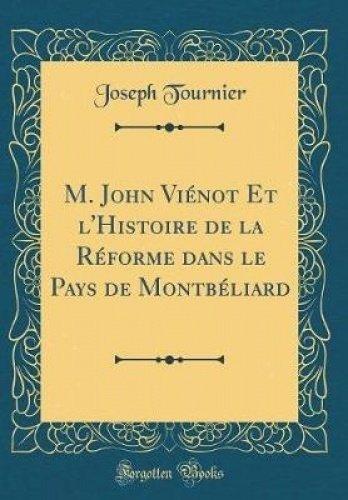M. John Vienot Et L'Histoire de la Reforme Dans Le Pays de Montbeliard (Classic Reprint)