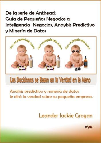 Guía de Pequeños Negocios a  Inteligencia  Negocios, Anaylsis Predictivo y Minería de Datos (De la serie de Anthead)