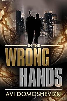 In the Wrong Hands: A Gripping Medical Mystery Thriller (The Technothriller & Crime series Book 2) (English Edition) par [Domoshevizki, Avi]