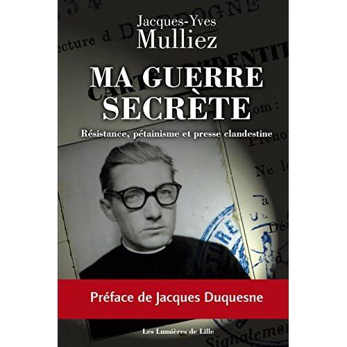 Ma Guerre Secrete, Resistance, Petainisme et Presse Clandestine