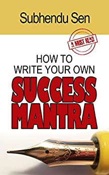 How To Write Your Own Success Mantra (English Edition) di [Sen, Subhendu]