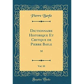 Dictionnaire Historique Et Critique de Pierre Bayle, Vol. 10 (Classic Reprint)