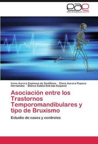 Asociacion Entre Los Trastornos Temporomandibulares y Tipo de Bruxismo por Irene Aurora Espinosa De Santillana