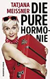 Tatjana Meissner ´Die pure Hormonie: Roman´