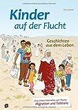 Kinder auf der Flucht - Geschichten aus dem Leben: Eine Unterrichtsreihe zum Thema Migration und Toleranz