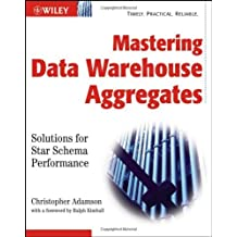 Mastering Data Warehouse Aggregates: Solutions for Star Schema Performance by Christopher Adamson (2006-07-19)