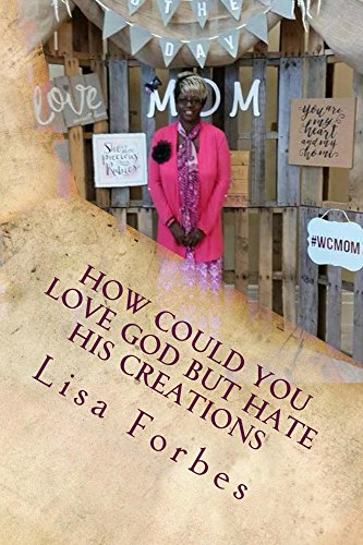 how-could-you-love-god-but-hate-his-creations-english-edition