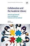 Collaboration and the Academic Library: Internal and External, Local and Regional, National and International (Information Professional)