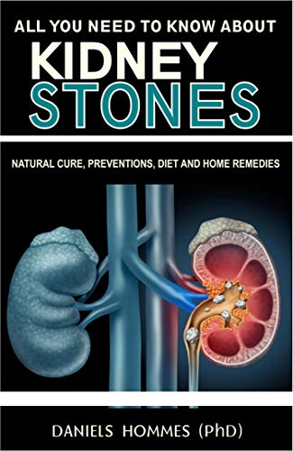 All You Need To Know About Kidney Stones: Natural Cure,preventions,diet And Home Remedies por Daniels  Hommes (ph.d) epub