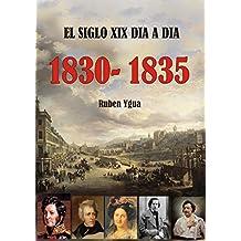 EL SIGLO XIX DIA A DIA- 1830- 1835