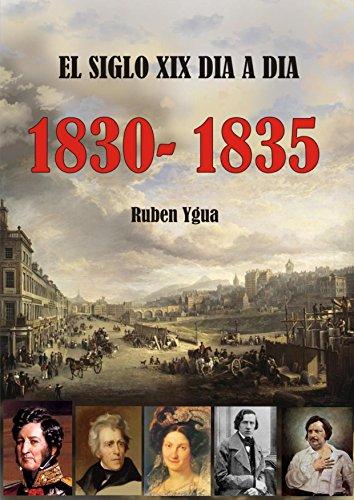 EL SIGLO XIX DIA A DIA- 1830- 1835 por Ruben Ygua