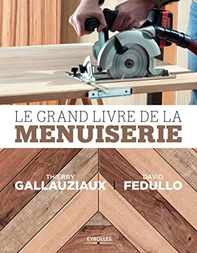 Le grand livre de la menuiserie par Thierry Gallauziaux