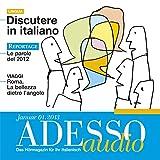 ADESSO audio - Discutere in italiano. 1/2013: Italienisch lernen Audio - Diskutieren auf Italienisch