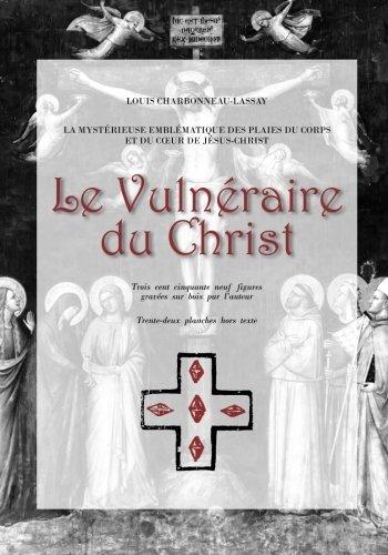 Le Vulnéraire du Christ: La mystérieuse emblématique des plaies du corps et du coeur du Christ