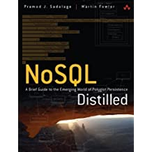 NoSQL Distilled: A Brief Guide to the Emerging World of Polyglot Persistence by Sadalage, Pramod J., Fowler, Martin 1st (first) Edition (2012)