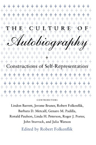 The Culture of Autobiography: Constructions of Self-Representation (Irvine Studies in the Humanities)