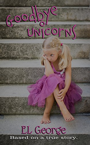 Goodbye Unicorns: Based on a true story by [George, EL, Lee, Erin]