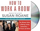 How to Work a Room: The Ultimate Guide to Savvy Socializing In Person and Online by Susan RoAne (2014-03-12)